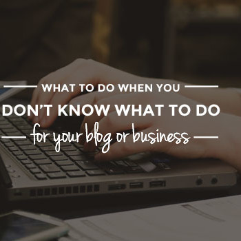 What To Do When You Don't Know What To Do Next (For Your Blog or Business) | When you're starting your blog or business, there's so much to do and only you to do it all. And even though there are plenty of experts who can help, one person will tell you to do this and another person will tell you to do that. Don't worry, help is here! This post gives you a simple 3-step action plan so you know exactly what to do and in which order. Click through for each step!