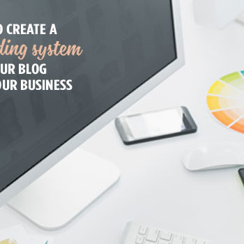 How to Create a Branding System for Your Blog and Your Business | Here's how to start branding yourself and your business so that all your brand elements work harmoniously together and are consistent everywhere.