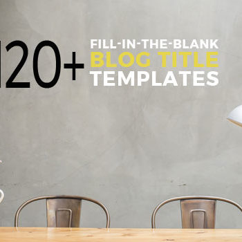 120+ catchy blog post title templates to use! All you have to do is fill in the blank and get ready to convert like crazy. Plus a downloadable swipe file you can use.