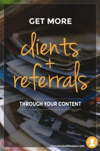 get more clients and referrals through your content