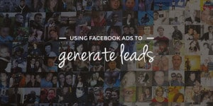 Using Facebook Ads to Generate more Leads