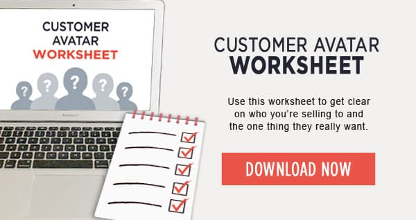 Download the Customer Avatar Worksheet to get clear on who you're selling to.