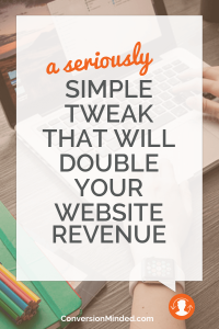 A Seriously Simple Website Tweak to Double Your Conversions