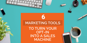 6 marketing tools to turn your optin into a lead generating system
