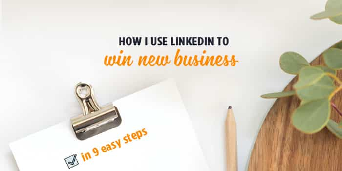 9 easy steps to using LinkedIn to get clients