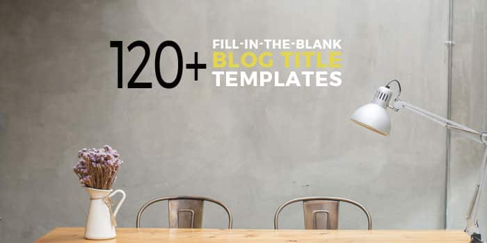 120+ catchy title templates to use! All you have to do is pick your fav blog post title template, fill in the blanks and get ready to convert like crazy. Plus a downloadable swipe file you can use!