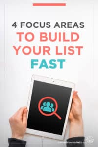 4 Focus Areas to Build Your List Fast | Ready to get serious about getting more email subscribers? This post will help! It includes the exact 4 strategies I used to 10x my email list. Click through to get started growing your list