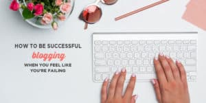 How to Be Successful Blogging When Feel Like You're Failing (or are afraid to start) | Worried that you might not be successful with your blog? This post is for you. It includes 6 tips to help you bounce back