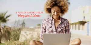 3 Places to Find Killer Blog Ideas | Stumped with ideas for your blog? Don't know what to write? This post is for you! It includes 3 of my favorite places to get blog ideas that are perfect for your audience and get found on search engines. Click through to see the ideas!