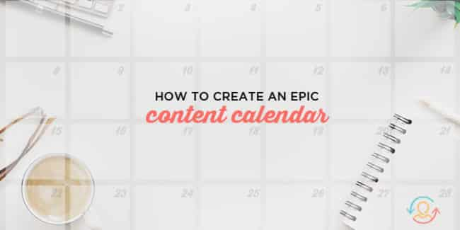 How to Create an Epic Content Calendar for 2018