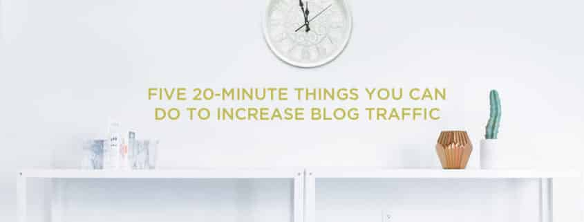 Five 20-Minute Ways to Increase Blog Traffic