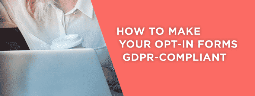 What you need to do to make your opt-in forms GDPR compliant.