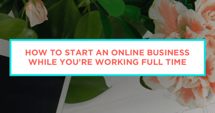 how to start a business while you're working