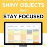 stay productive and avoid bright shiny objects