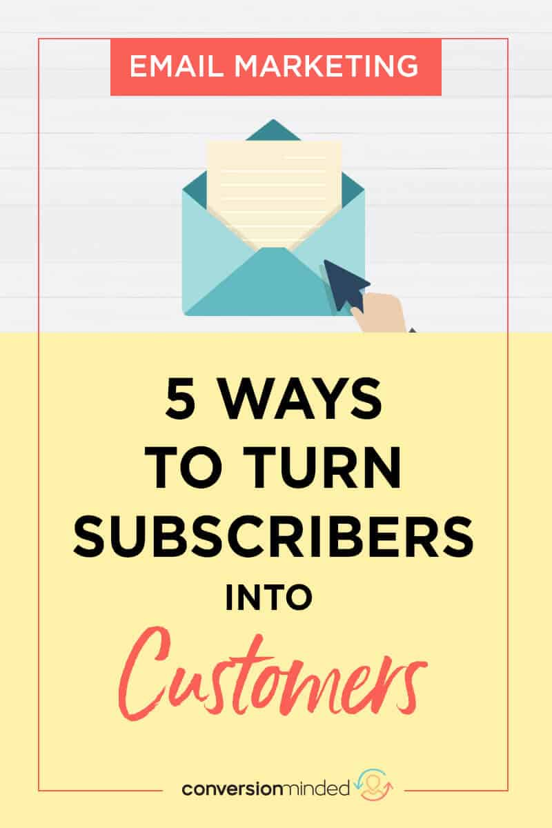 5 Ways to Turn Subscribers into Customers | Want an effective email marketing strategy to make sales from your list? You're in luck! This post includes email marketing tips and tricks to convert subscribers into customers. Click through to see all the tips!