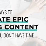 Create blog content when you don't have time
